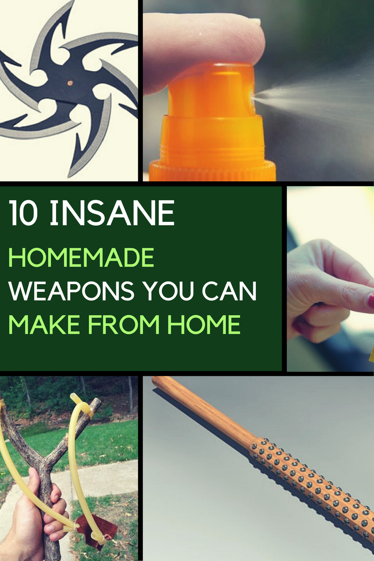 10 Insane Homemade Weapons You Can Make From Home. | Ideahacks.com