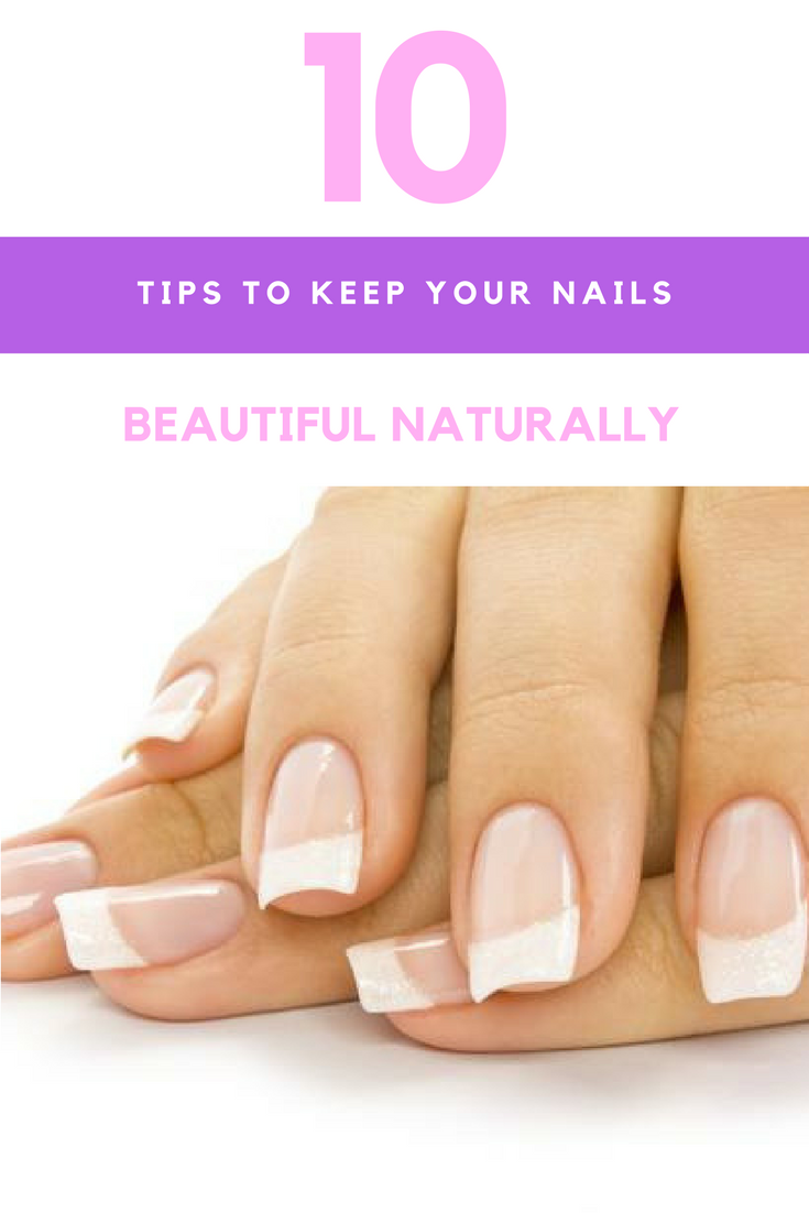10 Tips to Keep Your Nails Beautiful Naturally. | Ideahacks.com