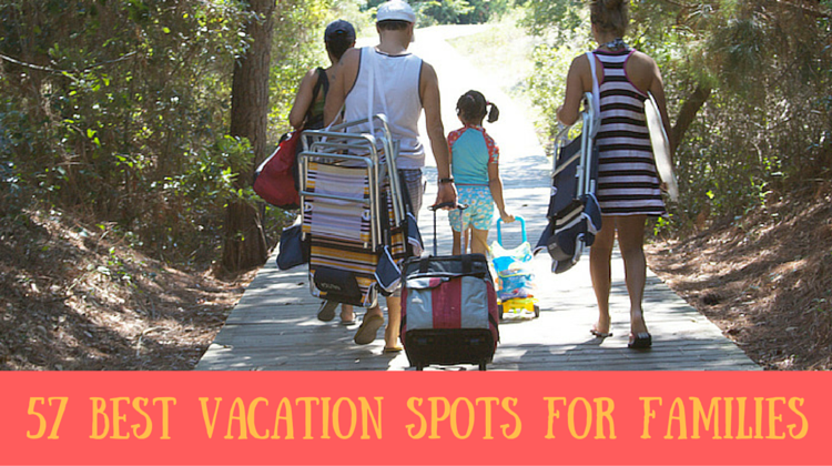 57 Best Vacation Spots for Families