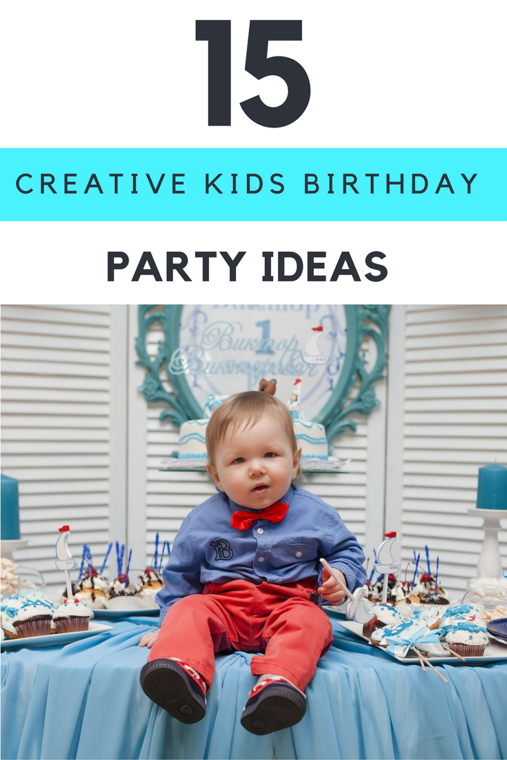 Kids Birthday Party Ideas 15 Ways to Throw The Best Party Ever