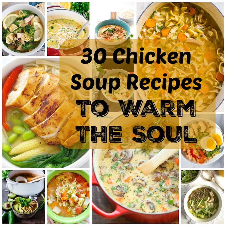 30 Chicken Soup Recipes to Warm The Soul. | Ideahacks.com
